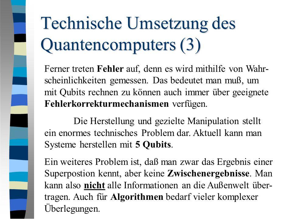 Technische Umsetzung des Quantencomputers (3) Ferner treten Fehler auf, denn es wird mithilfe von Wahr- scheinlichkeiten gemessen.