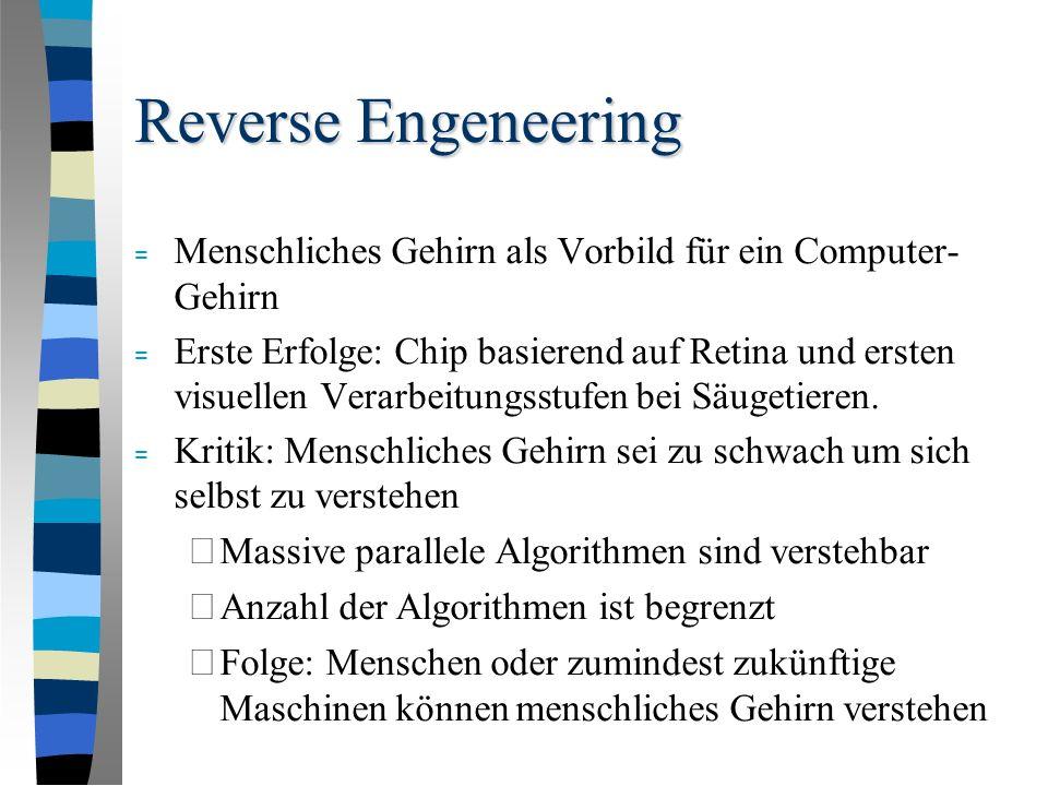 Reverse Engeneering = Menschliches Gehirn als Vorbild für ein Computer- Gehirn = Erste Erfolge: Chip basierend auf Retina und ersten visuellen Verarbeitungsstufen bei Säugetieren.