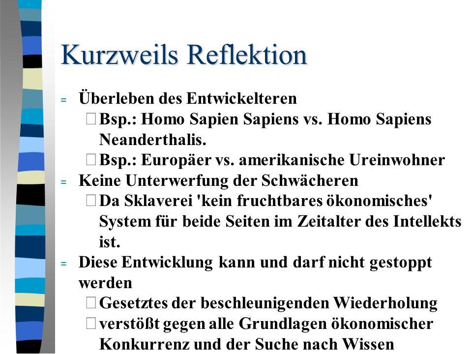 Kurzweils Reflektion = Überleben des Entwickelteren – Bsp.: Homo Sapien Sapiens vs.