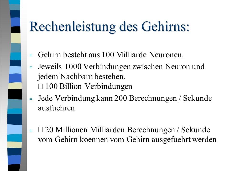 Rechenleistung des Gehirns: = Gehirn besteht aus 100 Milliarde Neuronen.