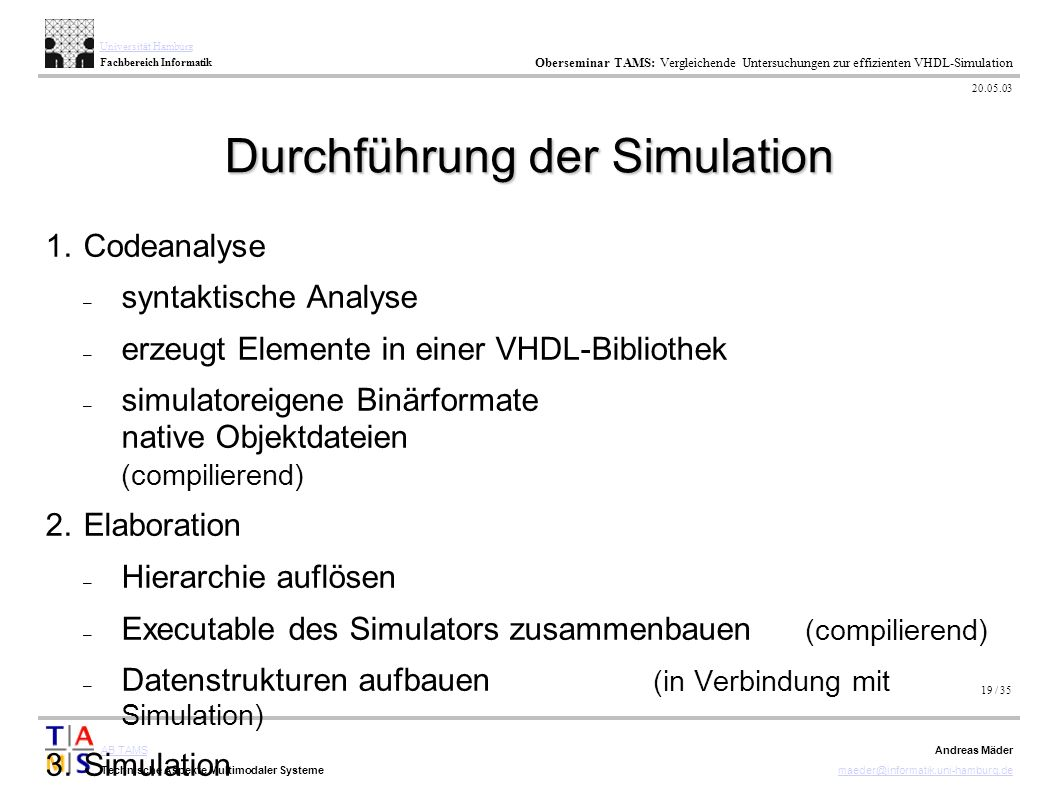 19 / 35 AB TAMS Technische Aspekte Multimodaler Systeme Universität Hamburg Fachbereich Informatik Oberseminar TAMS: Vergleichende Untersuchungen zur