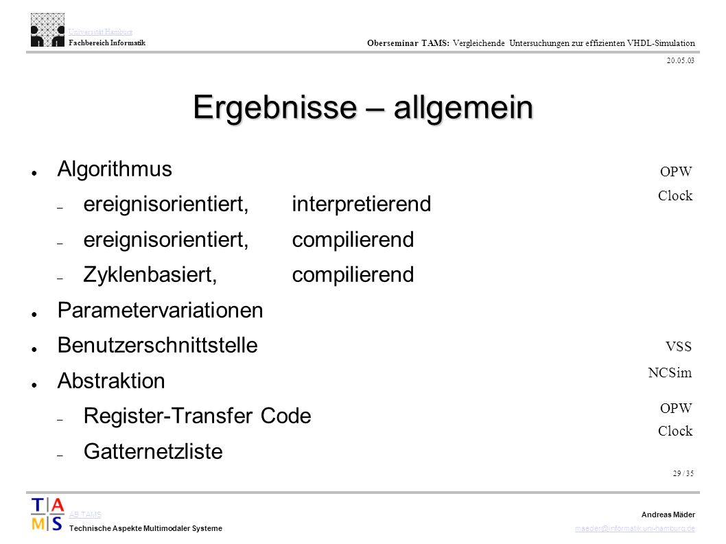 29 / 35 AB TAMS Technische Aspekte Multimodaler Systeme Universität Hamburg Fachbereich Informatik Oberseminar TAMS: Vergleichende Untersuchungen zur