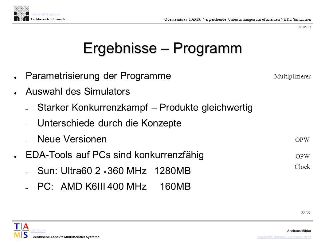 33 / 35 AB TAMS Technische Aspekte Multimodaler Systeme Universität Hamburg Fachbereich Informatik Oberseminar TAMS: Vergleichende Untersuchungen zur