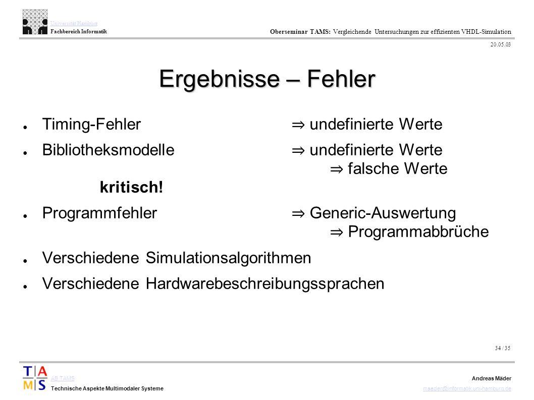 34 / 35 AB TAMS Technische Aspekte Multimodaler Systeme Universität Hamburg Fachbereich Informatik Oberseminar TAMS: Vergleichende Untersuchungen zur