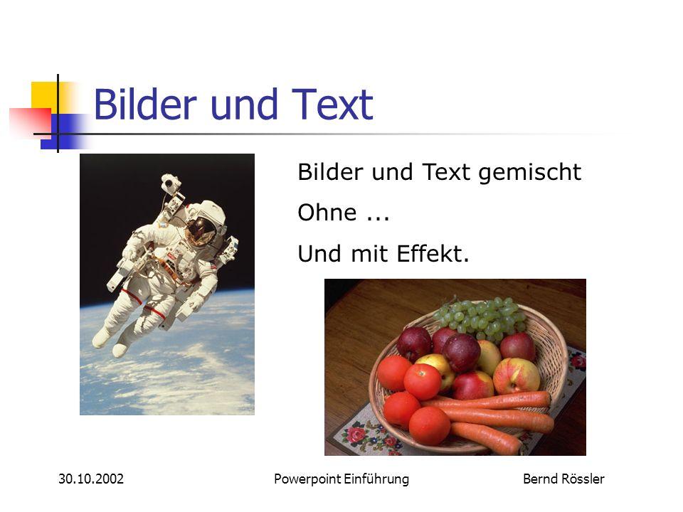 Bernd Rössler30.10.2002Powerpoint Einführung Text Einfache Aufzählungen Auch geschachtelt In beliebigen Tiefen Den Text nicht zu klein wählen Sonst ka