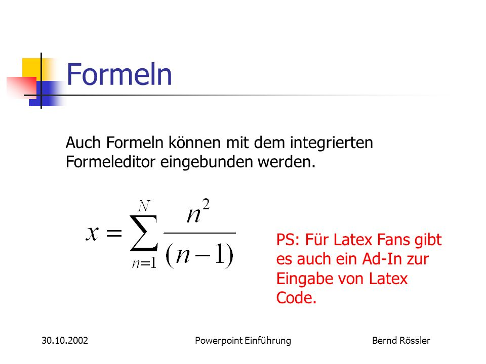 Bernd Rössler30.10.2002Powerpoint Einführung Formeln Auch Formeln können mit dem integrierten Formeleditor eingebunden werden.