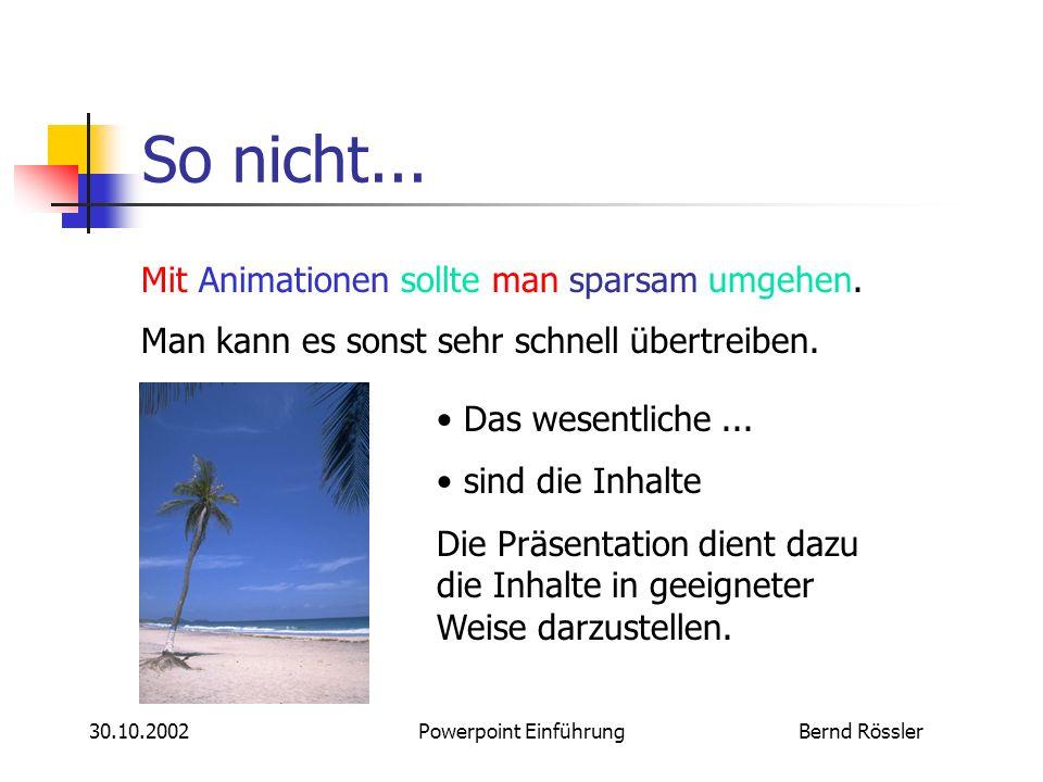 Bernd Rössler30.10.2002Powerpoint Einführung Formeln Auch Formeln können mit dem integrierten Formeleditor eingebunden werden. PS: Für Latex Fans gibt