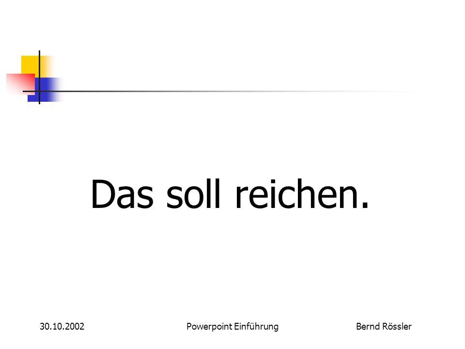 Bernd Rössler30.10.2002Powerpoint Einführung So nicht... Mit Animationen sollte man sparsam umgehen. Man kann es sonst sehr schnell übertreiben. Das w