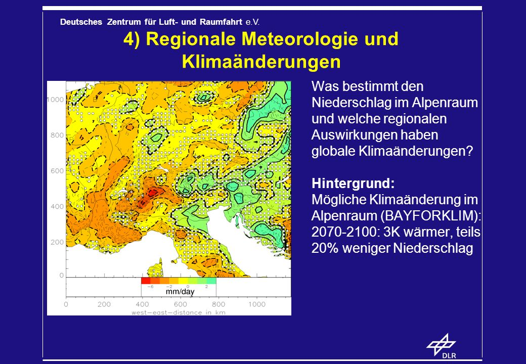 Deutsches Zentrum für Luft- und Raumfahrt e.V. 4) Regionale Meteorologie und Klimaänderungen Was bestimmt den Niederschlag im Alpenraum und welche reg