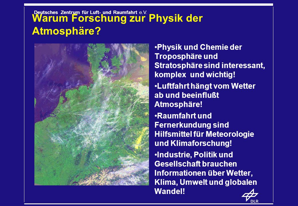 Deutsches Zentrum für Luft- und Raumfahrt e.V. Warum Forschung zur Physik der Atmosphäre? Physik und Chemie der Troposphäre und Stratosphäre sind inte