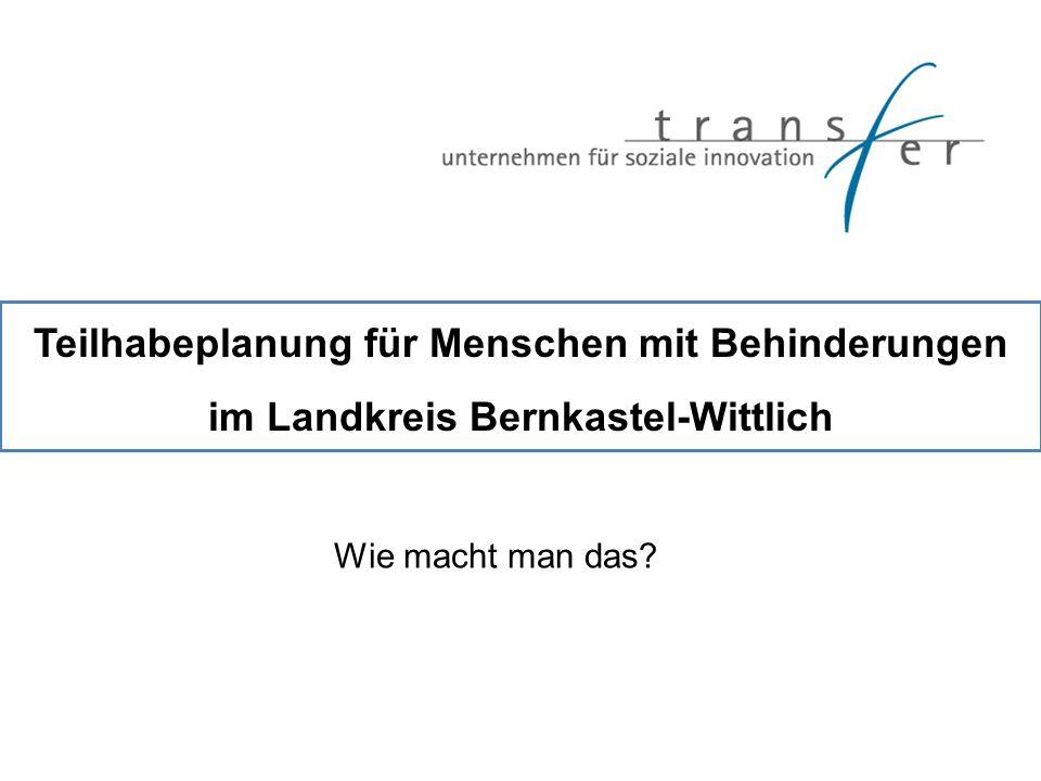 Teilhabeplanung für Menschen mit Behinderungen im Landkreis Bernkastel-Wittlich Wie macht man das?