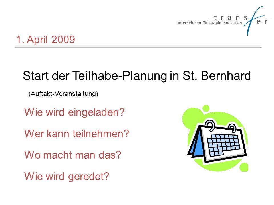 1. April 2009 Start der Teilhabe-Planung in St. Bernhard (Auftakt-Veranstaltung) Wie wird eingeladen? Wer kann teilnehmen? Wo macht man das? Wie wird