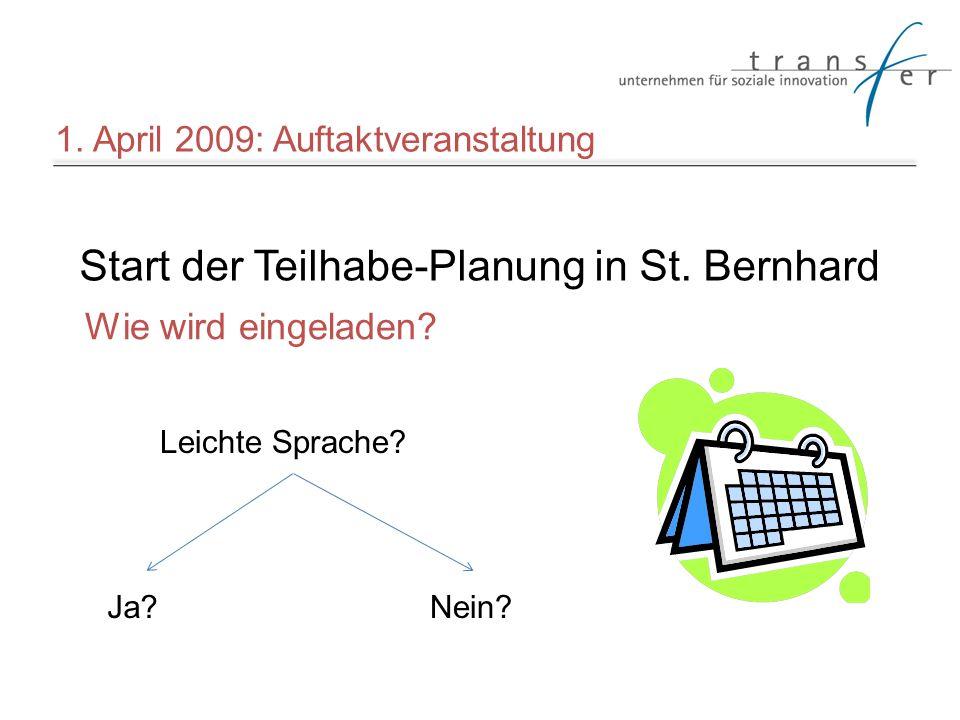 Start der Teilhabe-Planung in St. Bernhard Leichte Sprache? Ja?Nein? Wie wird eingeladen? 1. April 2009: Auftaktveranstaltung