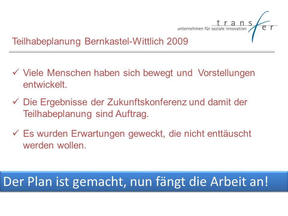 Teilhabeplanung Bernkastel-Wittlich 2009 Viele Menschen haben sich bewegt und Vorstellungen entwickelt. Die Ergebnisse der Zukunftskonferenz und damit