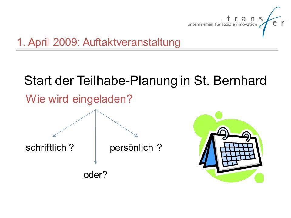 Start der Teilhabe-Planung in St. Bernhard schriftlich ?persönlich ? oder? 1. April 2009: Auftaktveranstaltung Wie wird eingeladen?