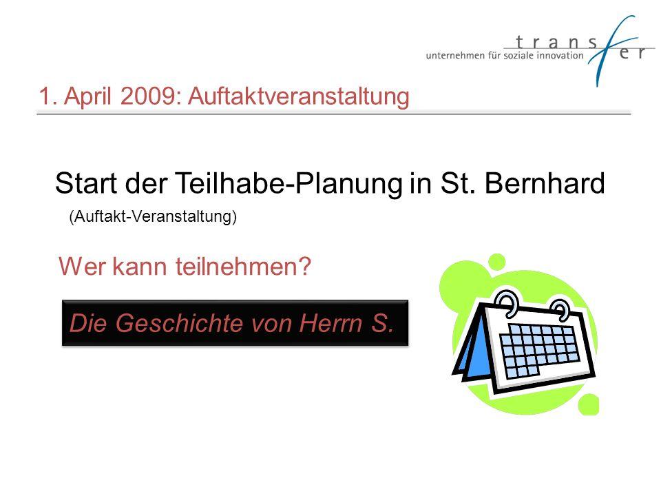 Start der Teilhabe-Planung in St. Bernhard (Auftakt-Veranstaltung) Wer kann teilnehmen? Die Geschichte von Herrn S. 1. April 2009: Auftaktveranstaltun