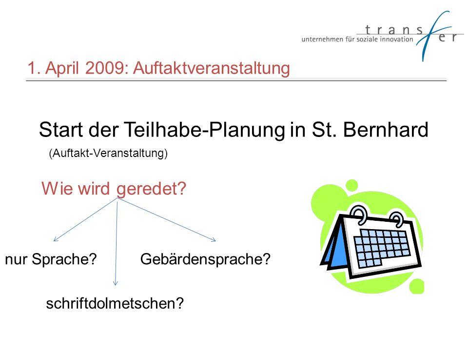 Start der Teilhabe-Planung in St. Bernhard (Auftakt-Veranstaltung) Wie wird geredet? nur Sprache?Gebärdensprache? schriftdolmetschen? 1. April 2009: A