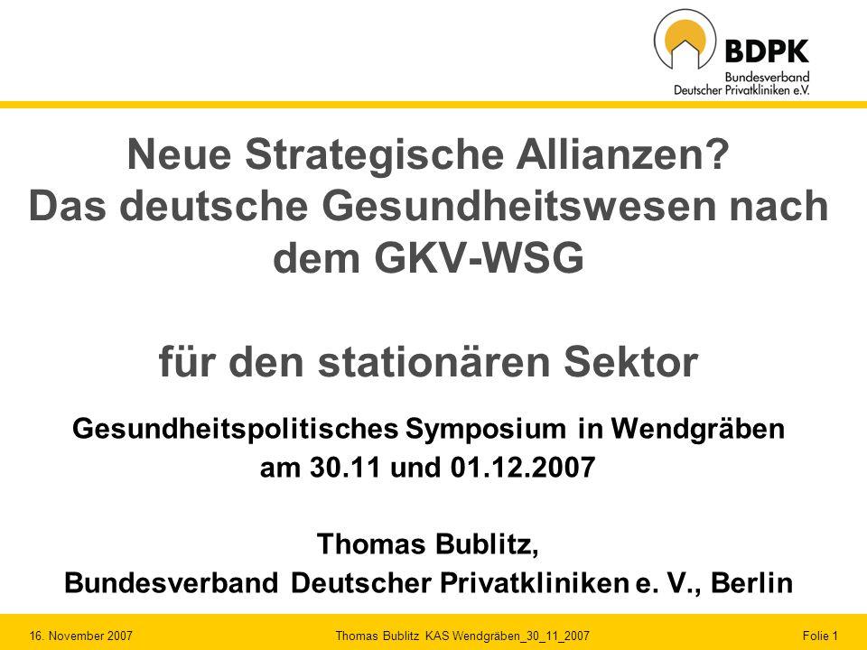 16. November 2007 Thomas Bublitz KAS Wendgräben_30_11_2007 Folie 1 Neue Strategische Allianzen? Das deutsche Gesundheitswesen nach dem GKV-WSG für den