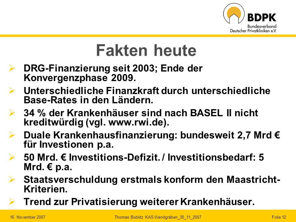 16. November 2007 Thomas Bublitz KAS Wendgräben_30_11_2007 Folie 12 Fakten heute DRG-Finanzierung seit 2003; Ende der Konvergenzphase 2009. Unterschie