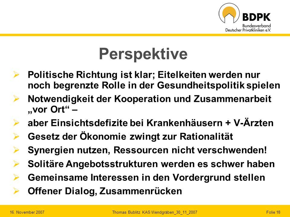 16. November 2007 Thomas Bublitz KAS Wendgräben_30_11_2007 Folie 18 Perspektive Politische Richtung ist klar; Eitelkeiten werden nur noch begrenzte Ro