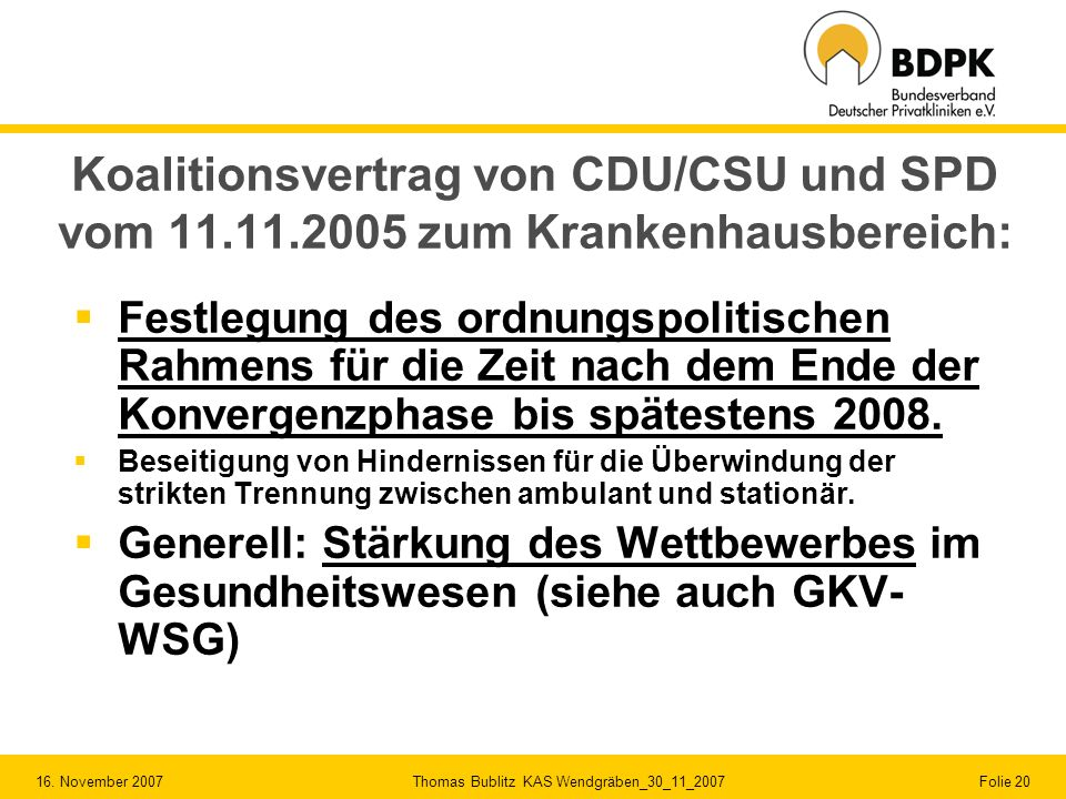 16. November 2007 Thomas Bublitz KAS Wendgräben_30_11_2007 Folie 20 Koalitionsvertrag von CDU/CSU und SPD vom 11.11.2005 zum Krankenhausbereich: Festl