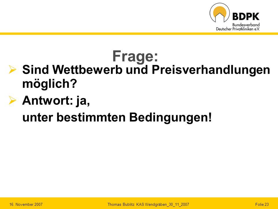 16. November 2007 Thomas Bublitz KAS Wendgräben_30_11_2007 Folie 23 Frage: Sind Wettbewerb und Preisverhandlungen möglich? Antwort: ja, unter bestimmt