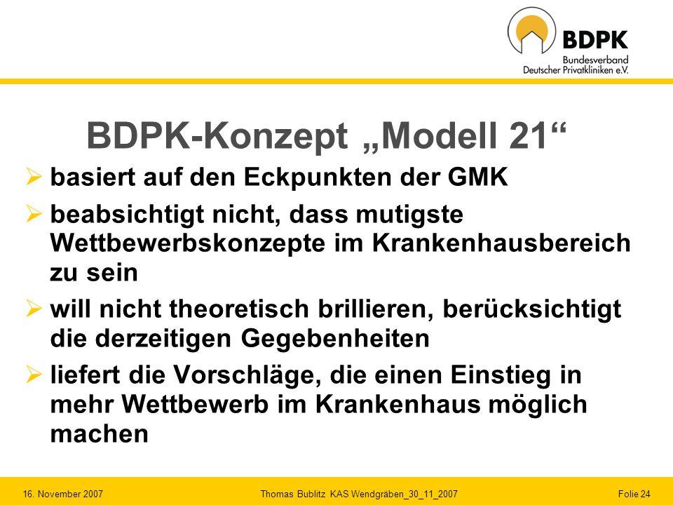 16. November 2007 Thomas Bublitz KAS Wendgräben_30_11_2007 Folie 24 BDPK-Konzept Modell 21 basiert auf den Eckpunkten der GMK beabsichtigt nicht, dass