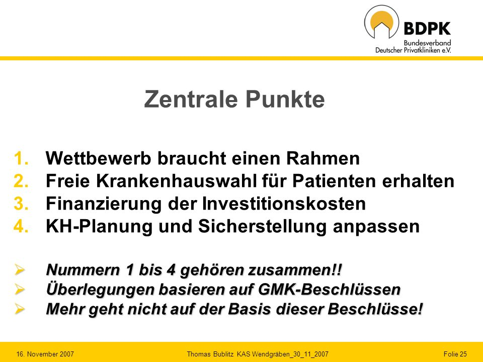 16. November 2007 Thomas Bublitz KAS Wendgräben_30_11_2007 Folie 25 Zentrale Punkte 1.Wettbewerb braucht einen Rahmen 2.Freie Krankenhauswahl für Pati