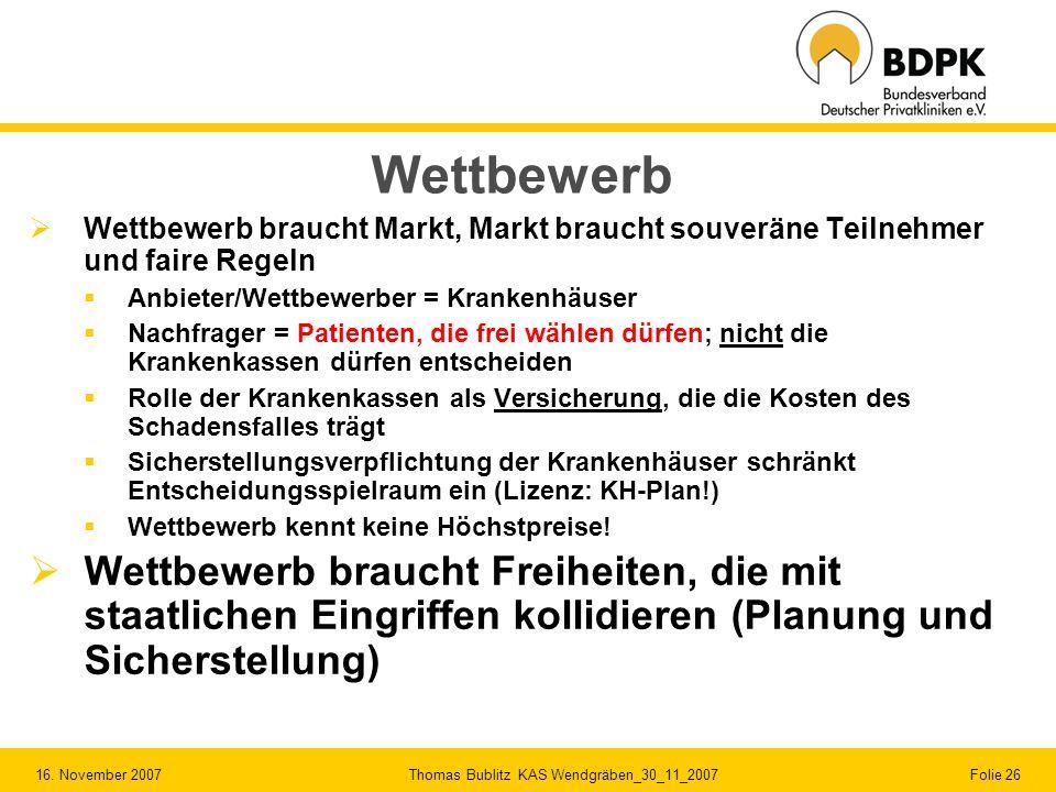 16. November 2007 Thomas Bublitz KAS Wendgräben_30_11_2007 Folie 26 Wettbewerb Wettbewerb braucht Markt, Markt braucht souveräne Teilnehmer und faire