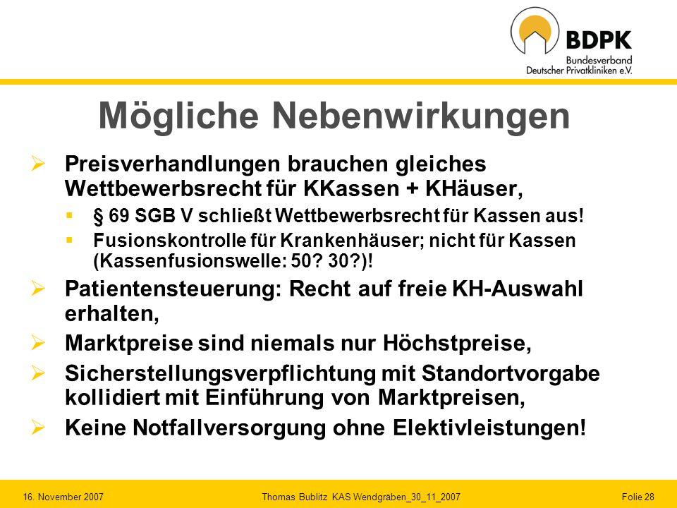 16. November 2007 Thomas Bublitz KAS Wendgräben_30_11_2007 Folie 28 Mögliche Nebenwirkungen Preisverhandlungen brauchen gleiches Wettbewerbsrecht für