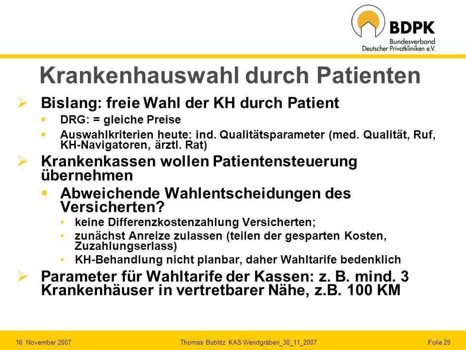16. November 2007 Thomas Bublitz KAS Wendgräben_30_11_2007 Folie 29 Krankenhauswahl durch Patienten Bislang: freie Wahl der KH durch Patient DRG: = gl