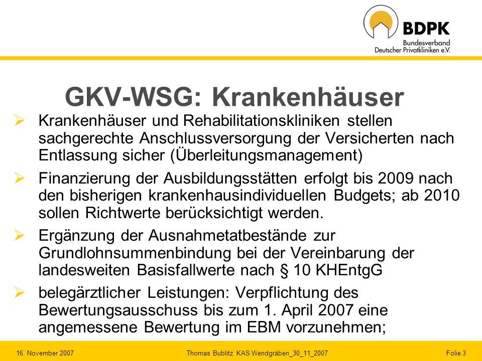 16. November 2007 Thomas Bublitz KAS Wendgräben_30_11_2007 Folie 3 GKV-WSG: Krankenhäuser Krankenhäuser und Rehabilitationskliniken stellen sachgerech