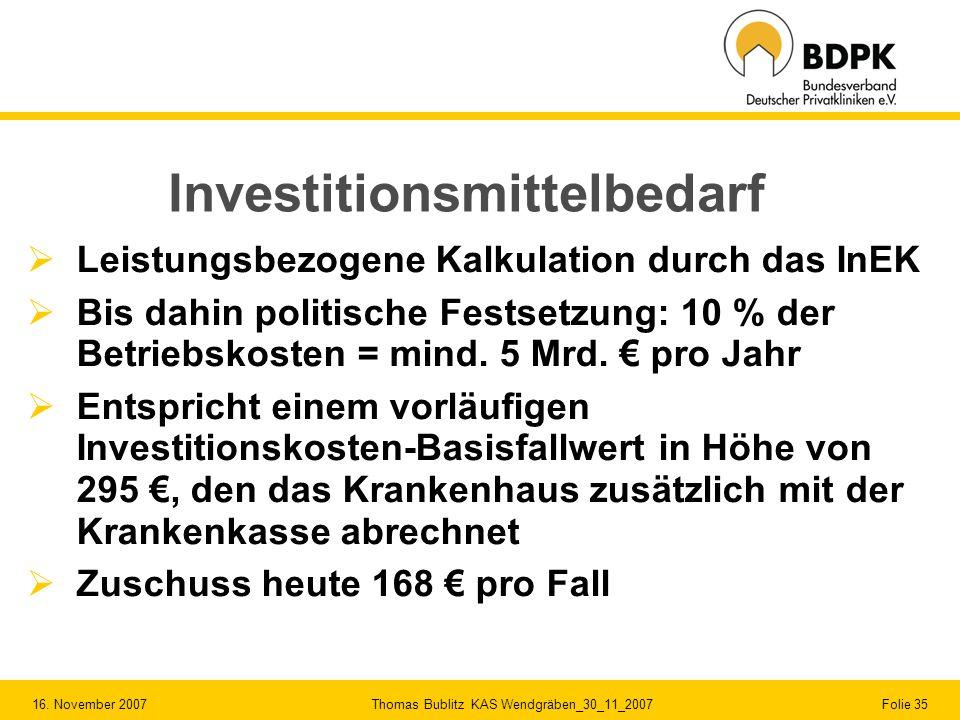 16. November 2007 Thomas Bublitz KAS Wendgräben_30_11_2007 Folie 35 Investitionsmittelbedarf Leistungsbezogene Kalkulation durch das InEK Bis dahin po