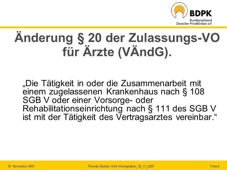 16. November 2007 Thomas Bublitz KAS Wendgräben_30_11_2007 Folie 4 Änderung § 20 der Zulassungs-VO für Ärzte (VÄndG). Die Tätigkeit in oder die Zusamm