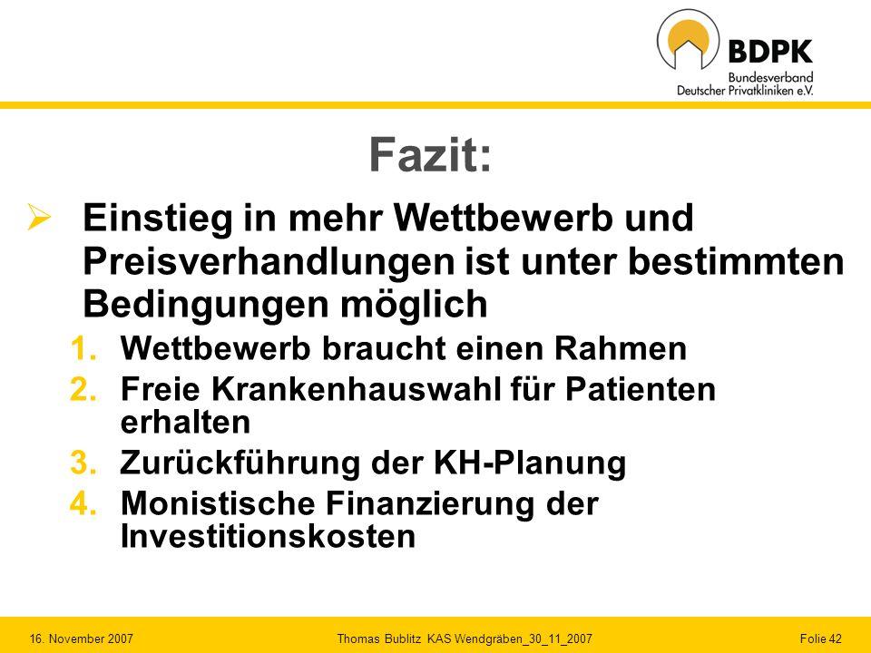 16. November 2007 Thomas Bublitz KAS Wendgräben_30_11_2007 Folie 42 Fazit: Einstieg in mehr Wettbewerb und Preisverhandlungen ist unter bestimmten Bed