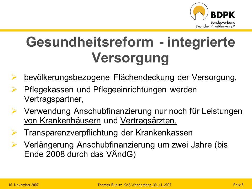16. November 2007 Thomas Bublitz KAS Wendgräben_30_11_2007 Folie 5 Gesundheitsreform - integrierte Versorgung bevölkerungsbezogene Flächendeckung der