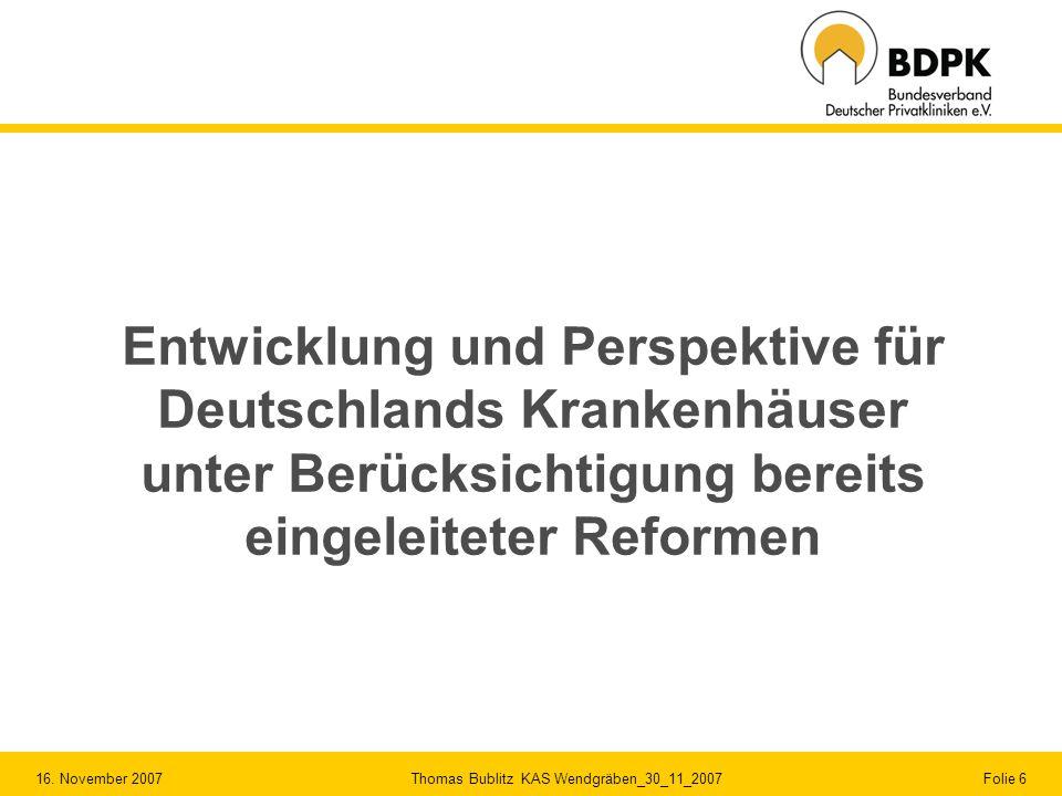 16. November 2007 Thomas Bublitz KAS Wendgräben_30_11_2007 Folie 6 Entwicklung und Perspektive für Deutschlands Krankenhäuser unter Berücksichtigung b