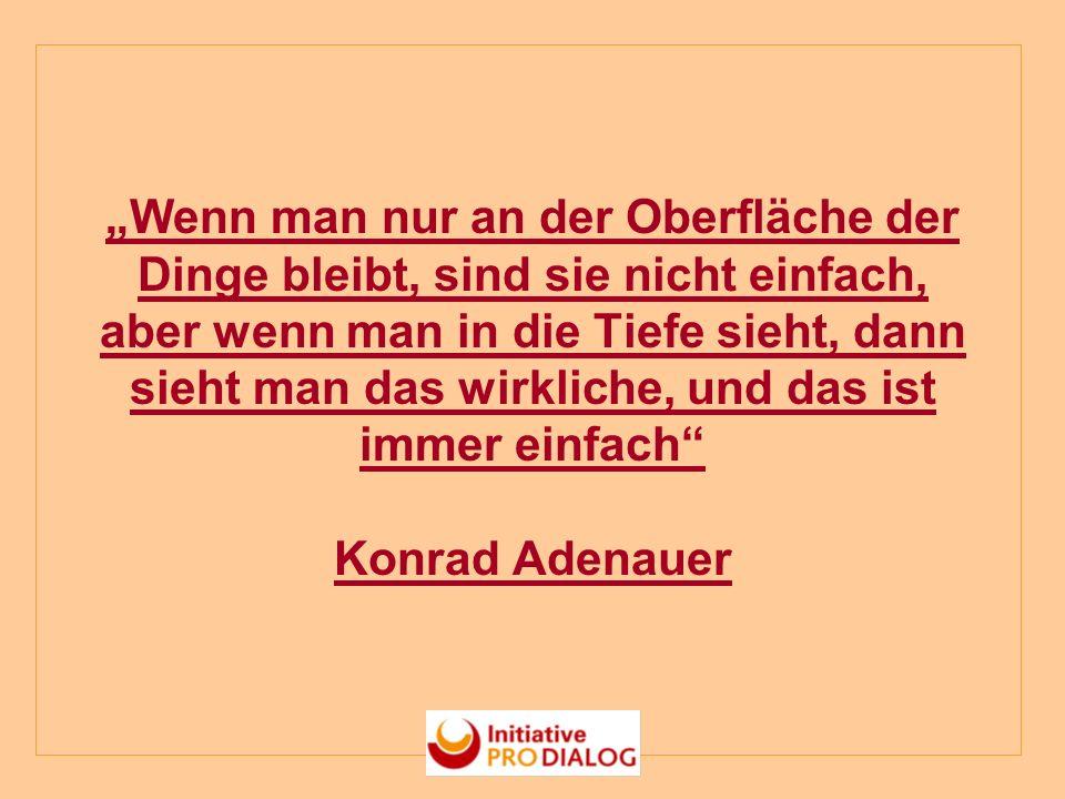 Wenn man nur an der Oberfläche der Dinge bleibt, sind sie nicht einfach, aber wenn man in die Tiefe sieht, dann sieht man das wirkliche, und das ist immer einfach Konrad Adenauer