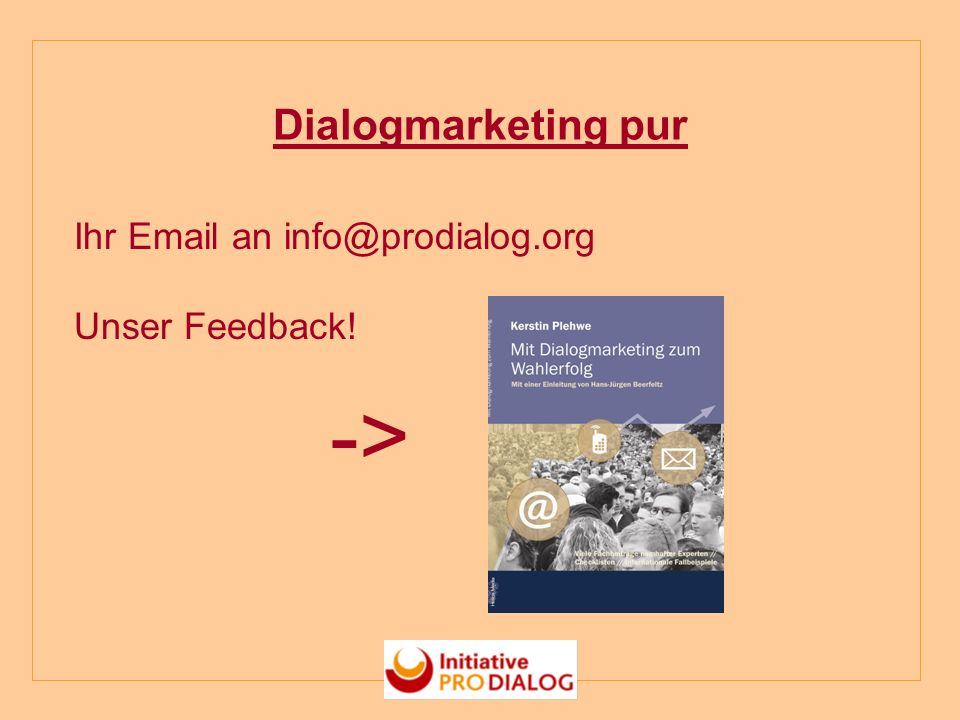 Dialogmarketing pur Ihr Email an info@prodialog.org Unser Feedback! ->