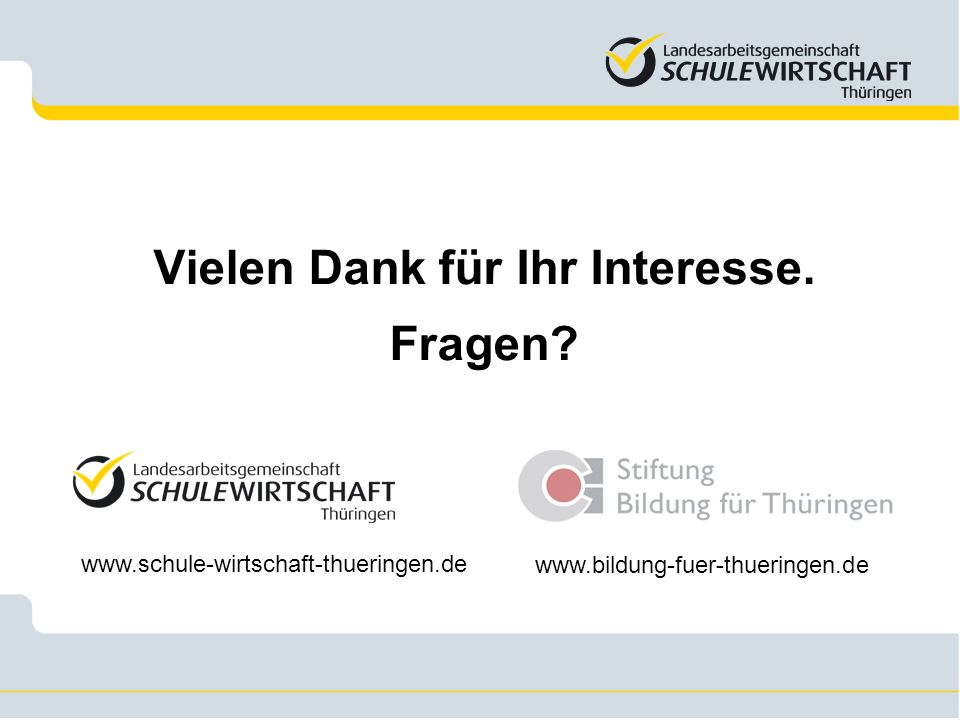 Vielen Dank für Ihr Interesse. Fragen? www.bildung-fuer-thueringen.de www.schule-wirtschaft-thueringen.de