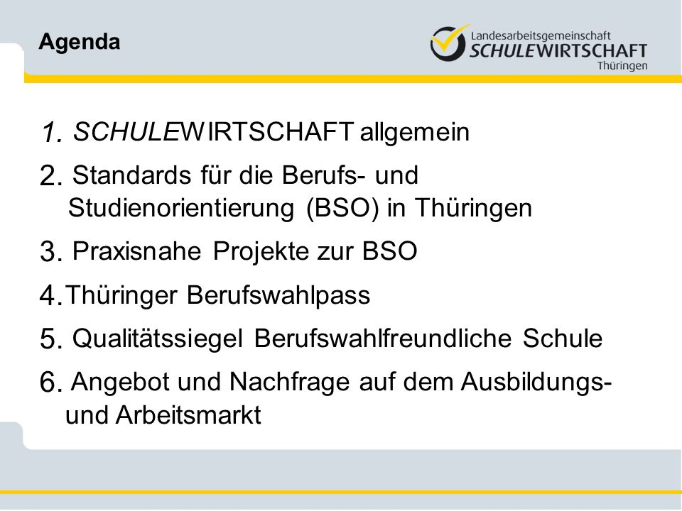 Agenda 1. SCHULEWIRTSCHAFT allgemein 2. Standards für die Berufs- und Studienorientierung (BSO) in Thüringen 3. Praxisnahe Projekte zur BSO 4. Thüring