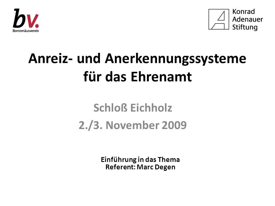 Anreiz- und Anerkennungssysteme für das Ehrenamt Schloß Eichholz 2./3. November 2009 Einführung in das Thema Referent: Marc Degen