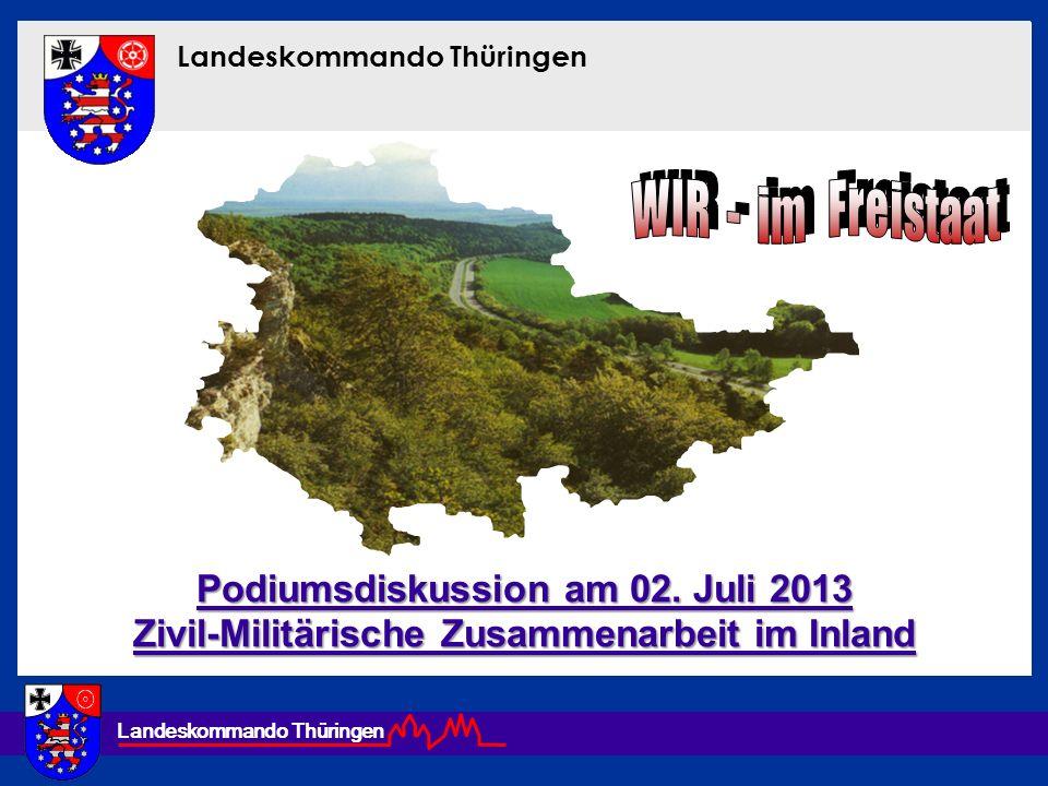Landeskommando Thüringen Podiumsdiskussion am 02. Juli 2013 Zivil-Militärische Zusammenarbeit im Inland