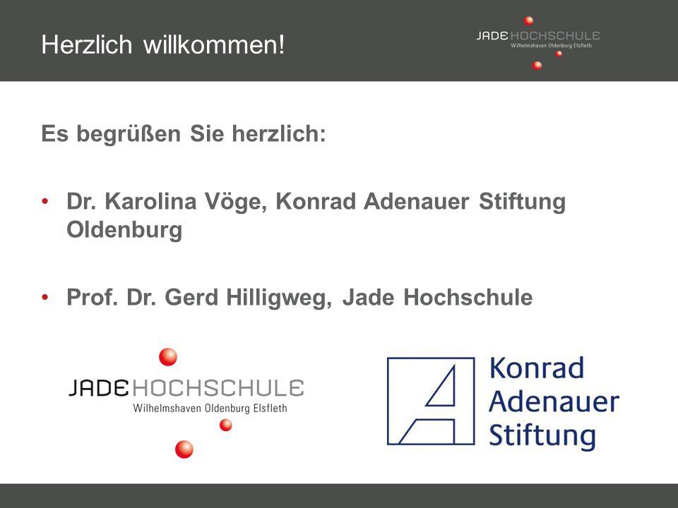 Es begrüßen Sie herzlich: Dr. Karolina Vöge, Konrad Adenauer Stiftung Oldenburg Prof. Dr. Gerd Hilligweg, Jade Hochschule Herzlich willkommen!