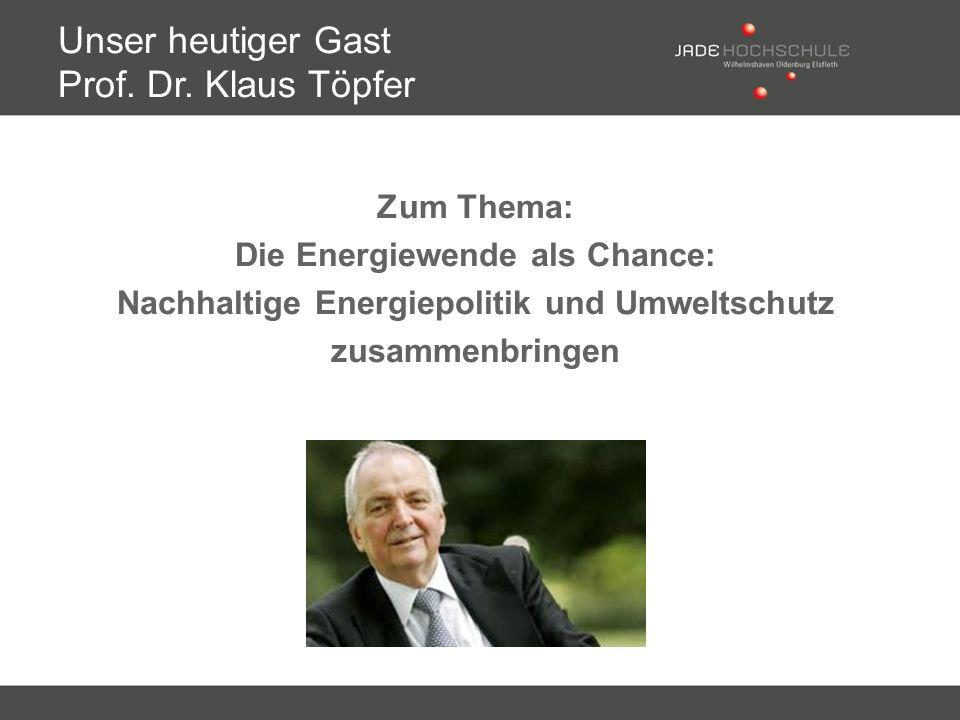 Zum Thema: Die Energiewende als Chance: Nachhaltige Energiepolitik und Umweltschutz zusammenbringen Unser heutiger Gast Prof. Dr. Klaus Töpfer