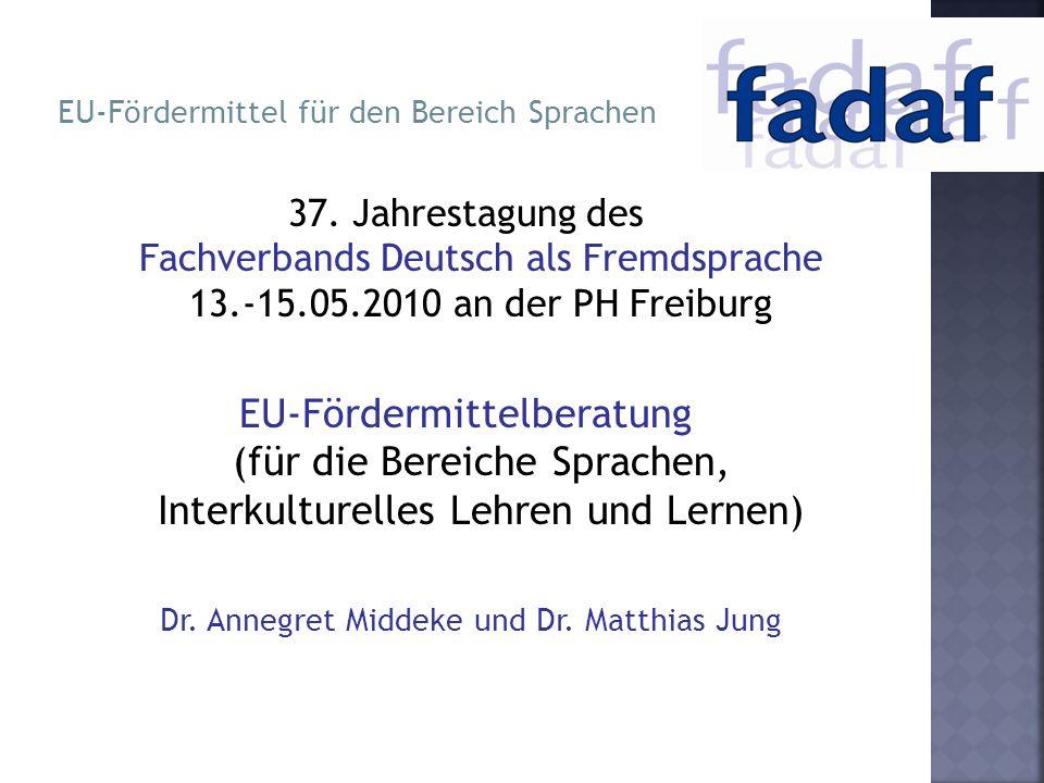 37. Jahrestagung des Fachverbands Deutsch als Fremdsprache 13.-15.05.2010 an der PH Freiburg EU-Fördermittelberatung (für die Bereiche Sprachen, Inter