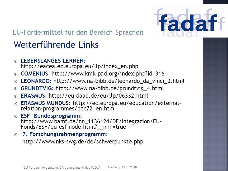 Weiterführende Links LEBENSLANGES LERNEN: http://eacea.ec.europa.eu/llp/index_en.php COMENIUS: http://www.kmk-pad.org/index.php?id=316 LEONARDO: http: