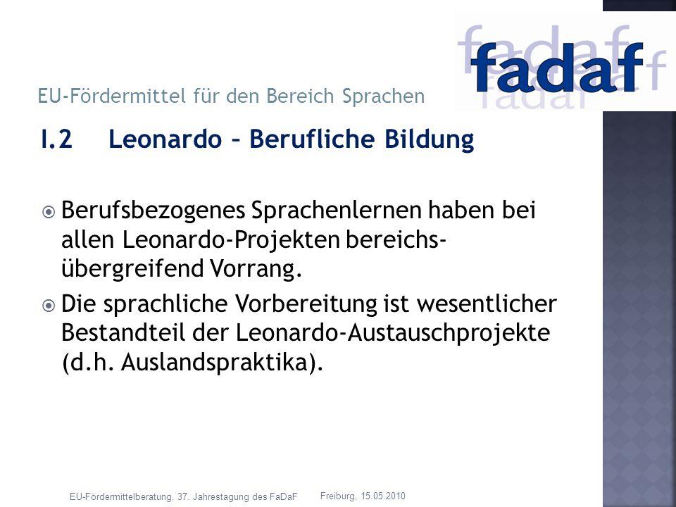 I.2 Leonardo – Berufliche Bildung Berufsbezogenes Sprachenlernen haben bei allen Leonardo-Projekten bereichs- übergreifend Vorrang. Die sprachliche Vo