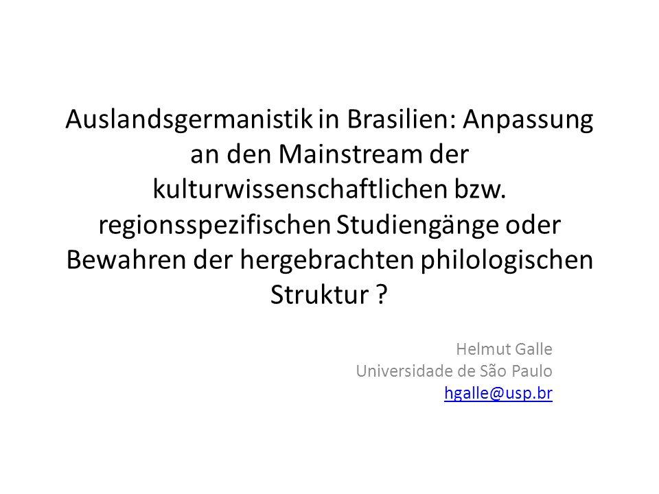 Auslandsgermanistik in Brasilien: Anpassung an den Mainstream der kulturwissenschaftlichen bzw. regionsspezifischen Studiengänge oder Bewahren der her