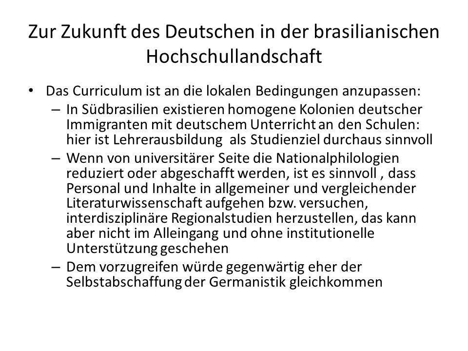 Zur Zukunft des Deutschen in der brasilianischen Hochschullandschaft Das Curriculum ist an die lokalen Bedingungen anzupassen: – In Südbrasilien exist